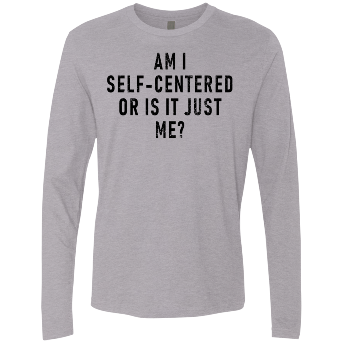 Am I Self Centred Or Is It Just Me Men's Long Sleeve Tee