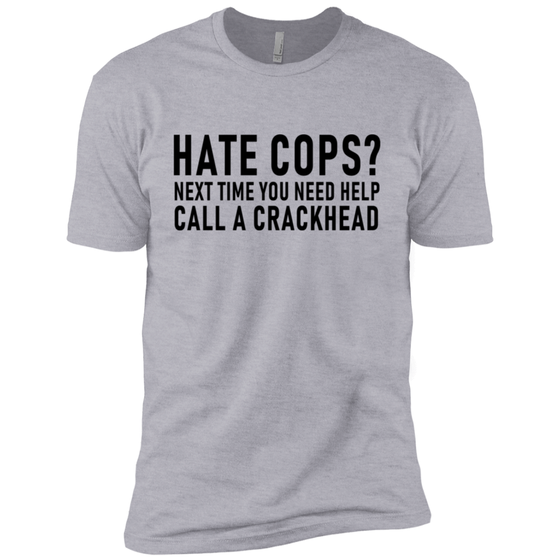 Hate Cops Next Time You Need Help Call A Crackhead Men's Classic Tee