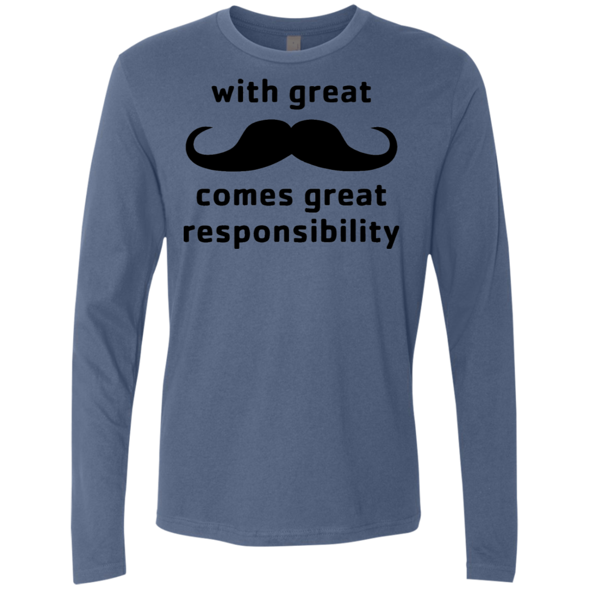 With Great Moustache Comes Great Responsability Men's Long Sleeve Tee