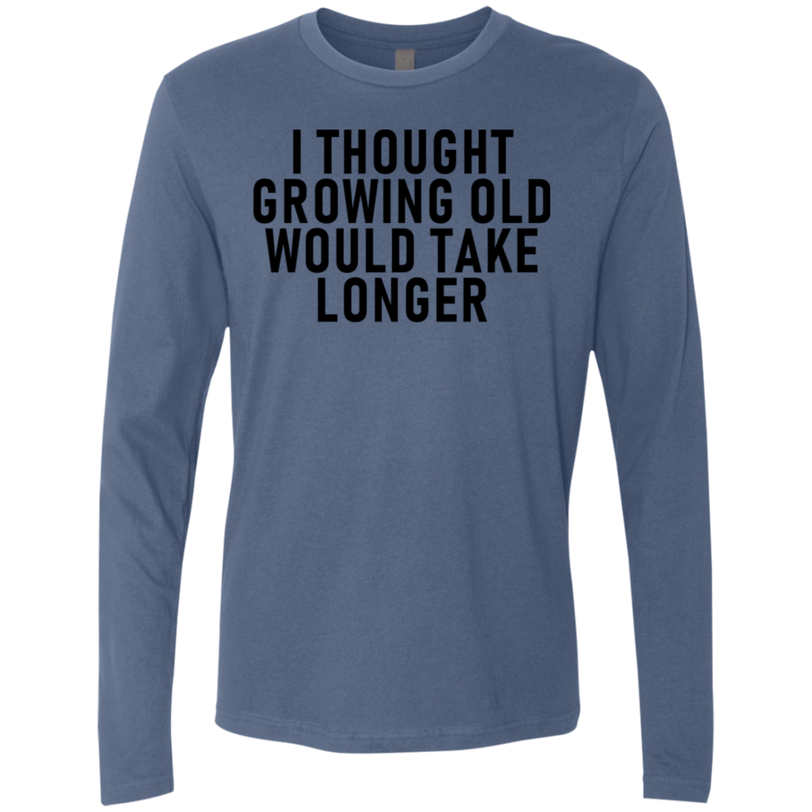 I THought Growing Old Would Take Longer Men's Long Sleeve Tee