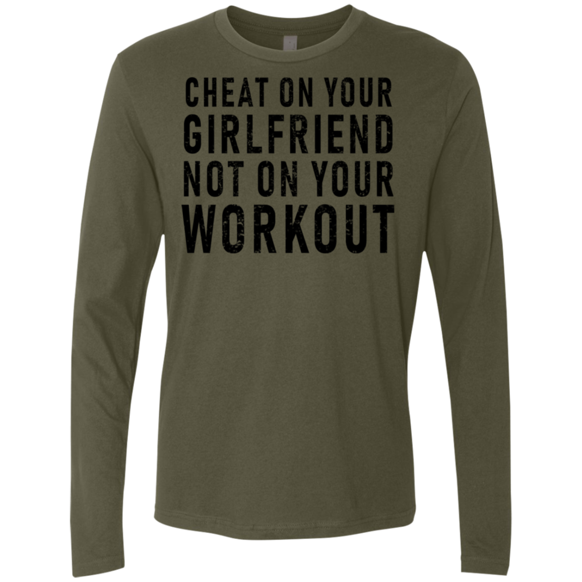 Cheat On Your Cirlfriend Not On Your Workout Men's Long Sleeve Tee