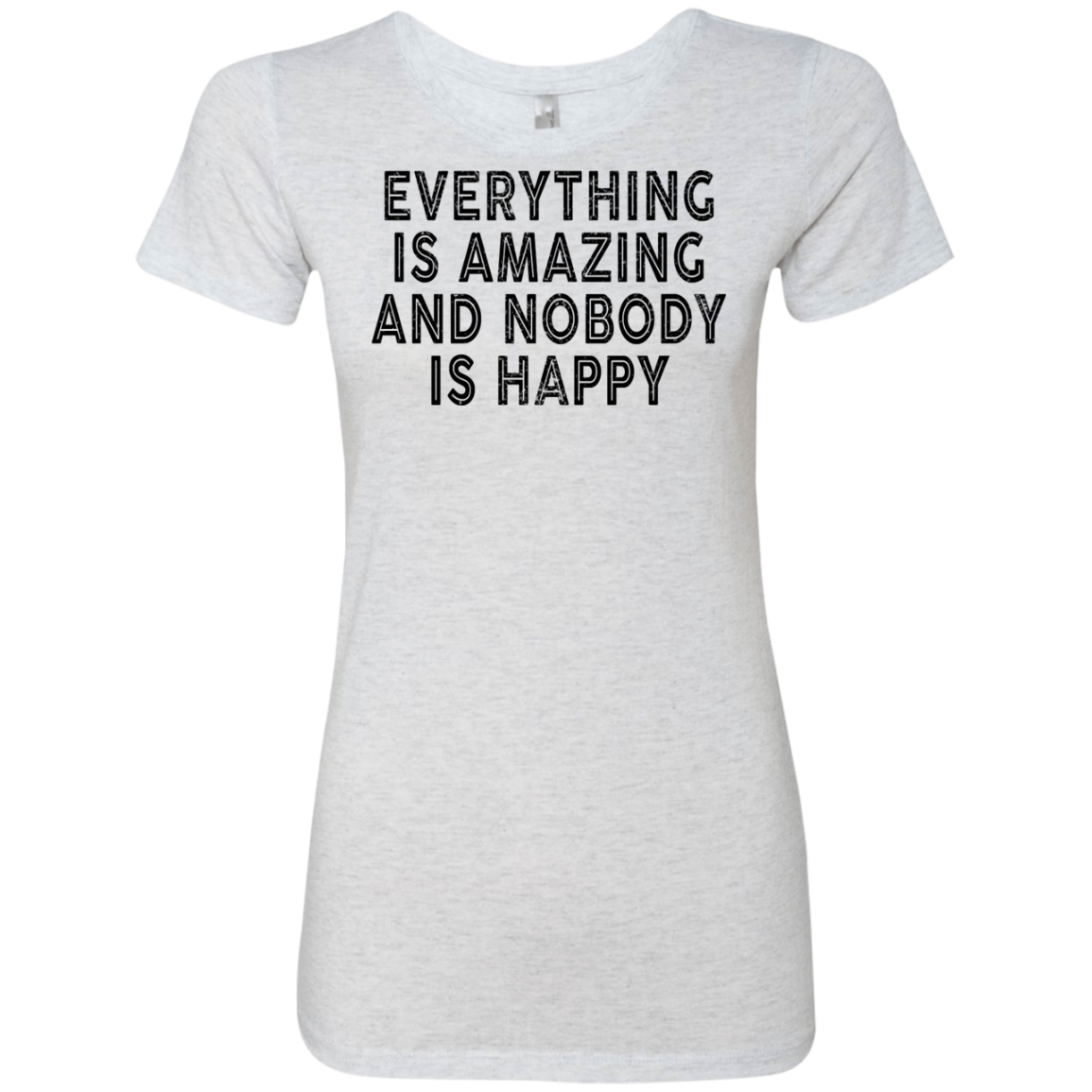 Everything Is Amazing And Nobody Is Happy Women's Classic Tee