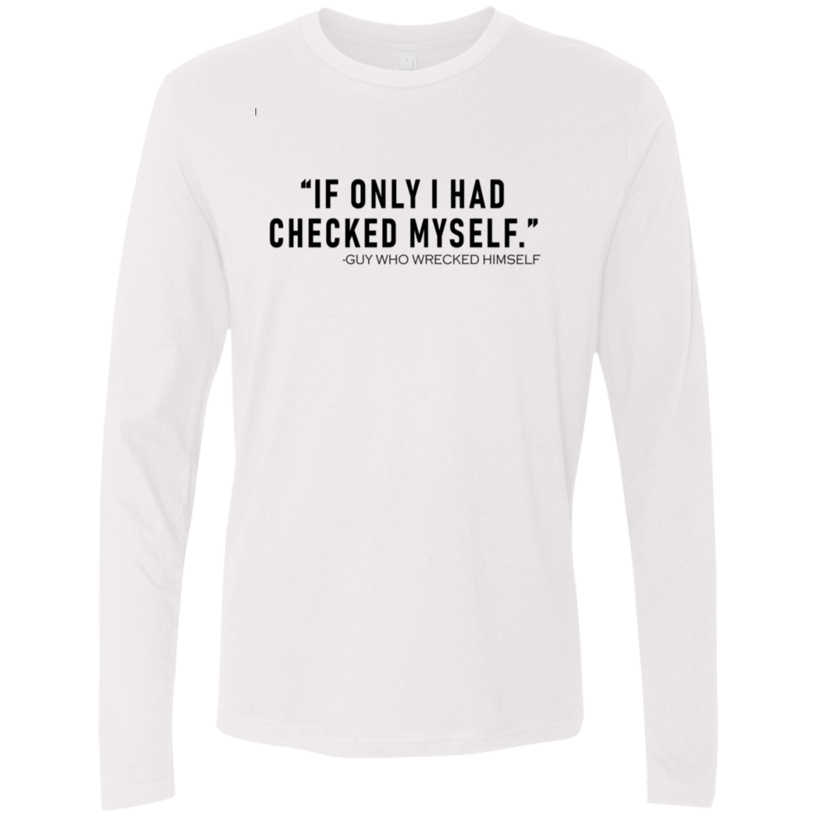 If Only I Had CHecked Myself Men's Long Sleeve Tee