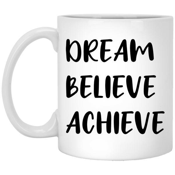 Dream Believe Achieve 11 oz. White Coffee Mug - Trendy Tees