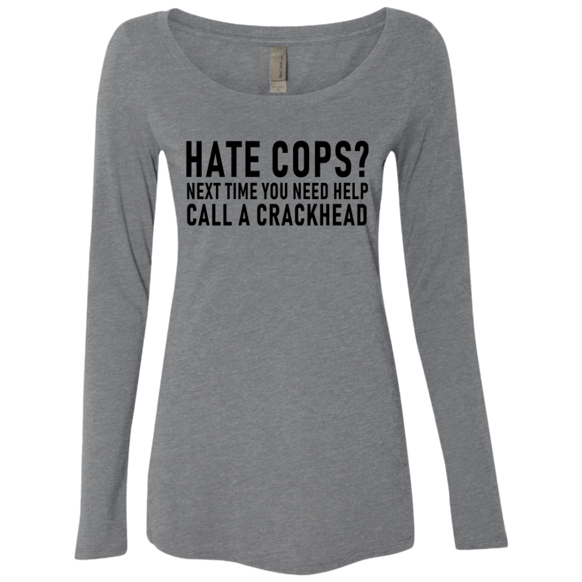 Hate Cops Next Time You Need Help Call A Crackhead Women's Long Sleeve Tee