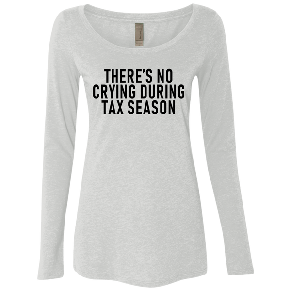 There's No Crying During Tax Season Women's Long Sleeve Tee
