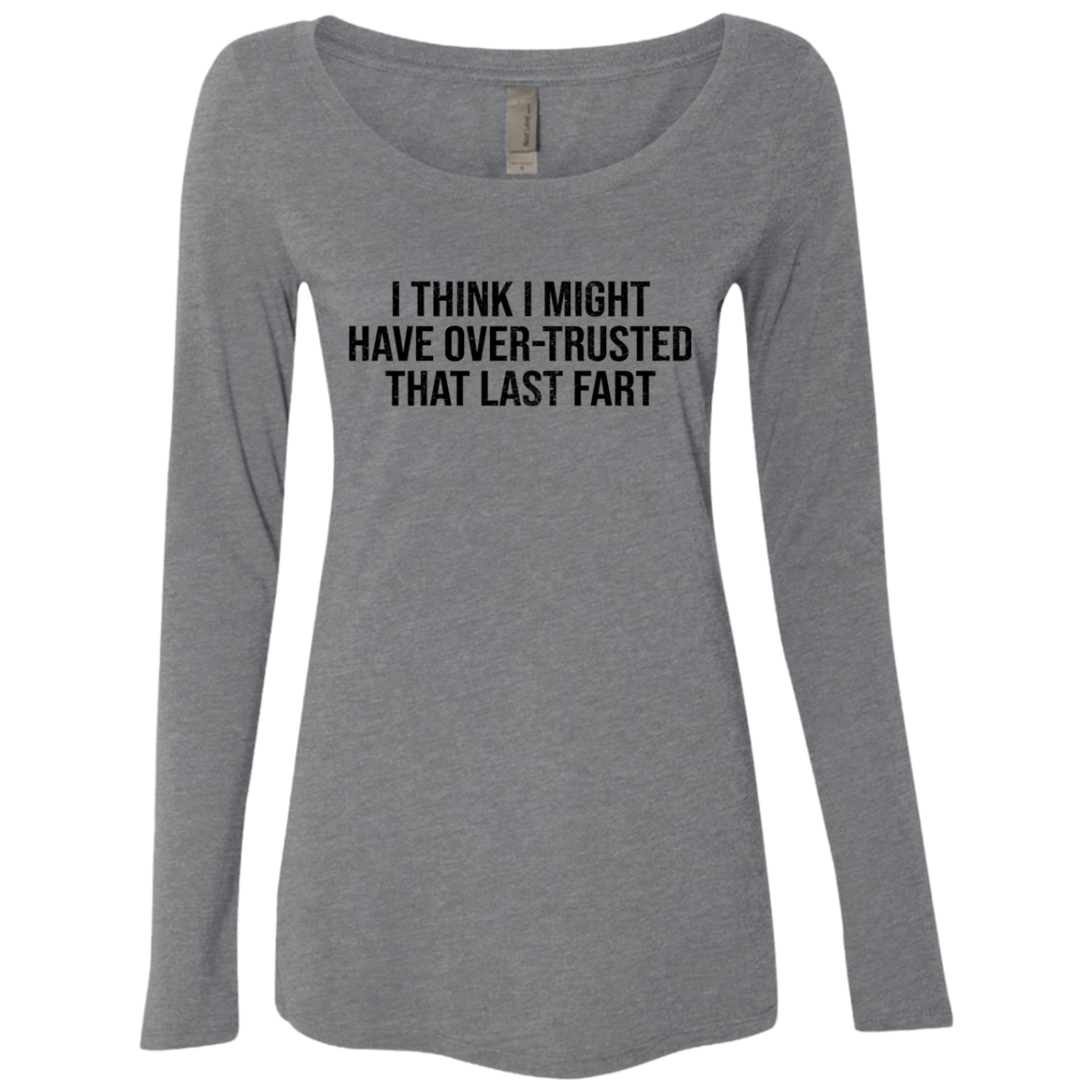 I Think I Might Have Over-Trusted That Last Fart Women's Long Sleeve Tee