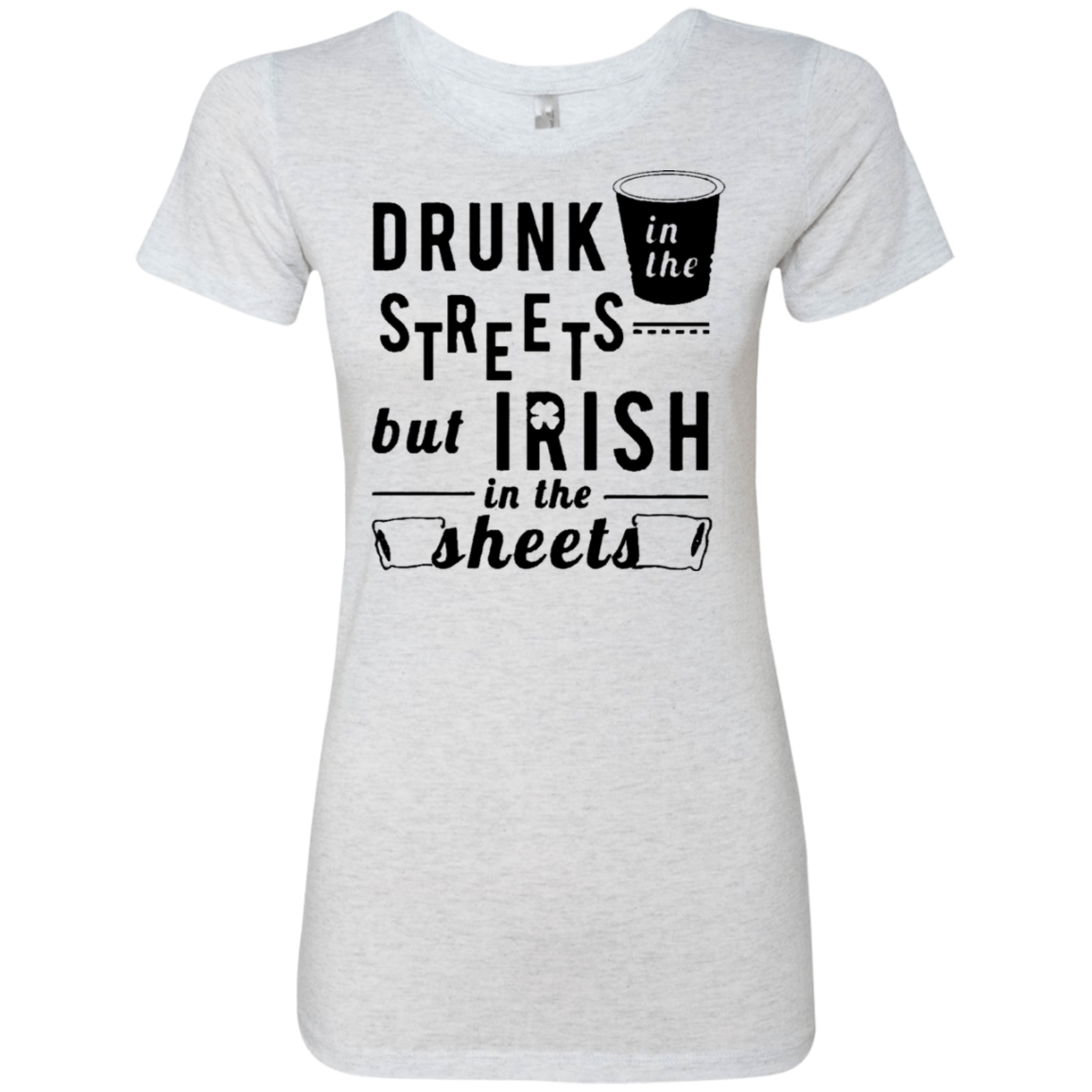 Drunk In The Streets But Irish In The Sheets Women's Classic Tee