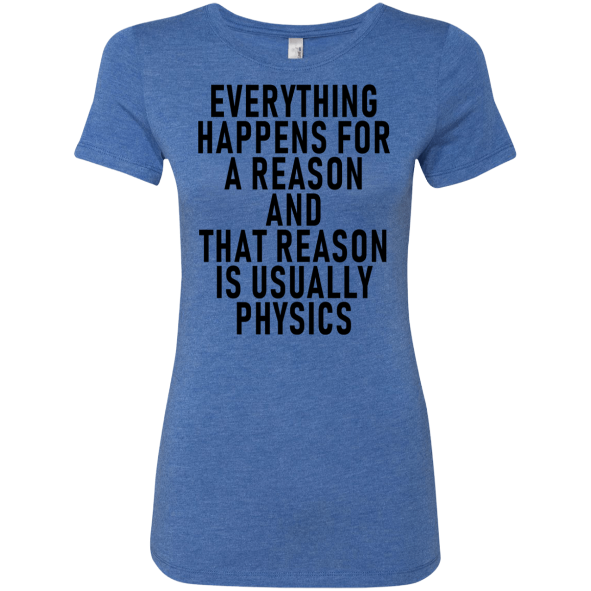 Everything Happens For A Reason And That Reason Is Usually Physics Women's Classic Tee