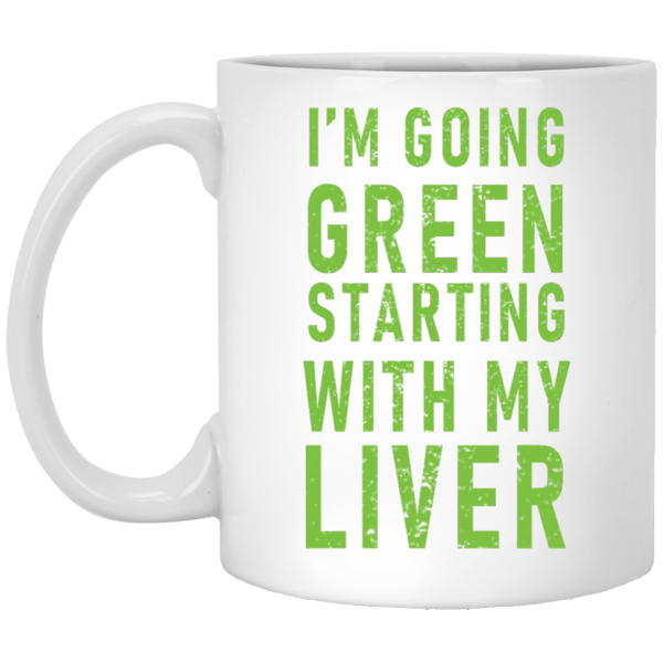 I'm Going Green Starting with My Liver 11 oz. White Coffee Mug
