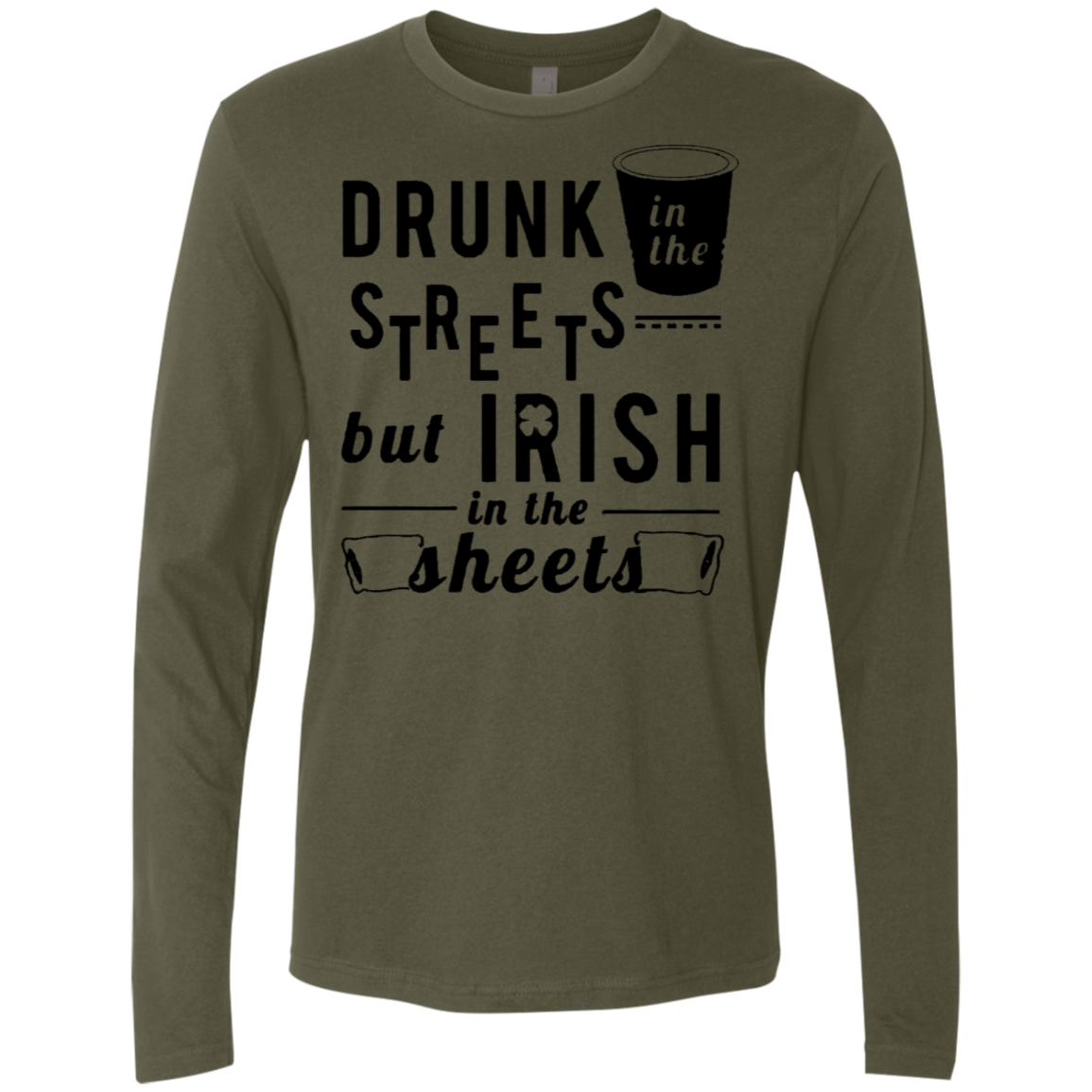 Drunk In The Streets But Irish In The Sheets Men's Long Sleeve Tee
