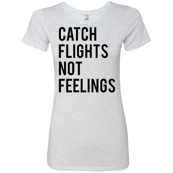 Catch Flights Not Feelings Women's Classic Tee - Trendy Tees