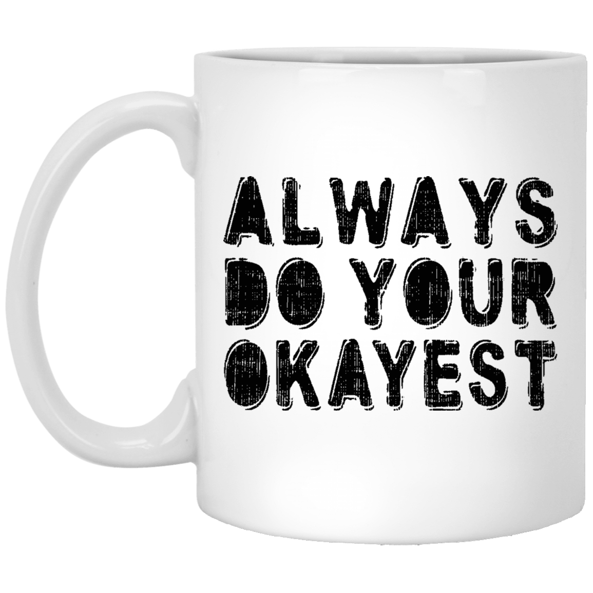 Always Do Your Okayest 11 oz. White Coffee Mug