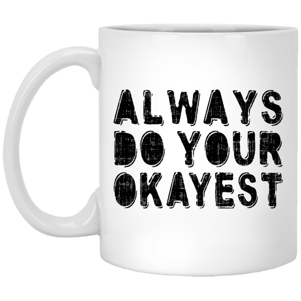 Always Do Your Okayest 11 oz. White Coffee Mug - Trendy Tees