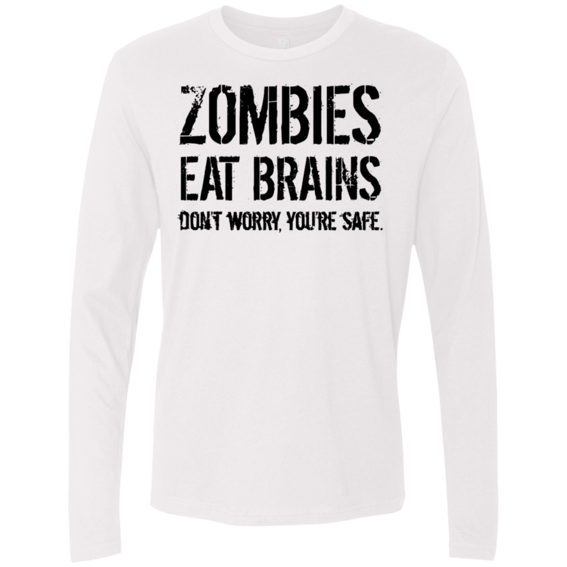 Zombies Eat Brains Don't Worry You're Safe Men's Long Sleeve Tee