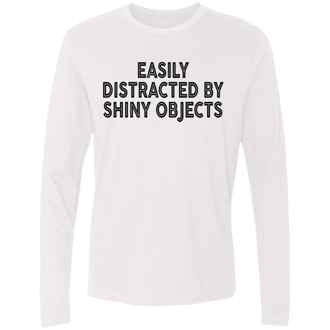 Easily distracted By Shiny Onjects Men's Long Sleeve Tee