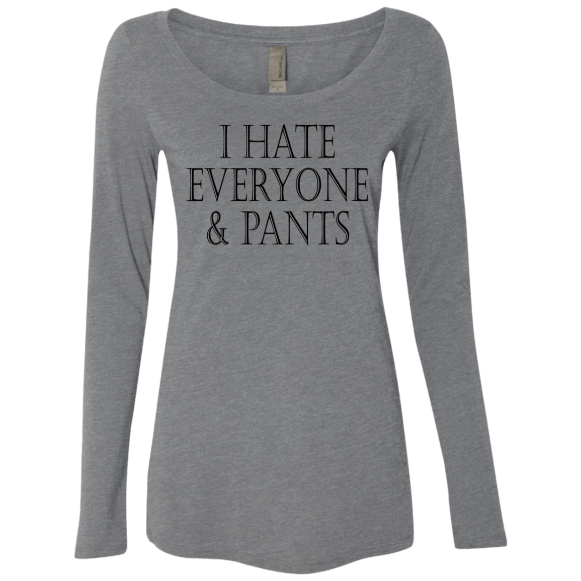 I Hate Everyone and Pants Women's Long Sleeve Tee