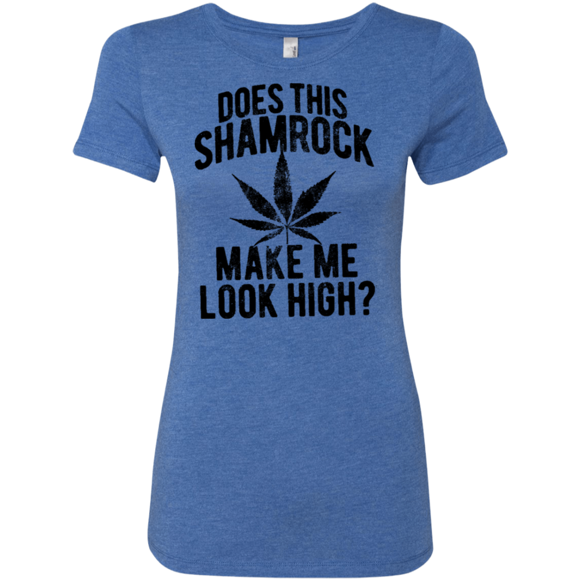 Does This Shamrock Make Me Look High Women's Classic Tee