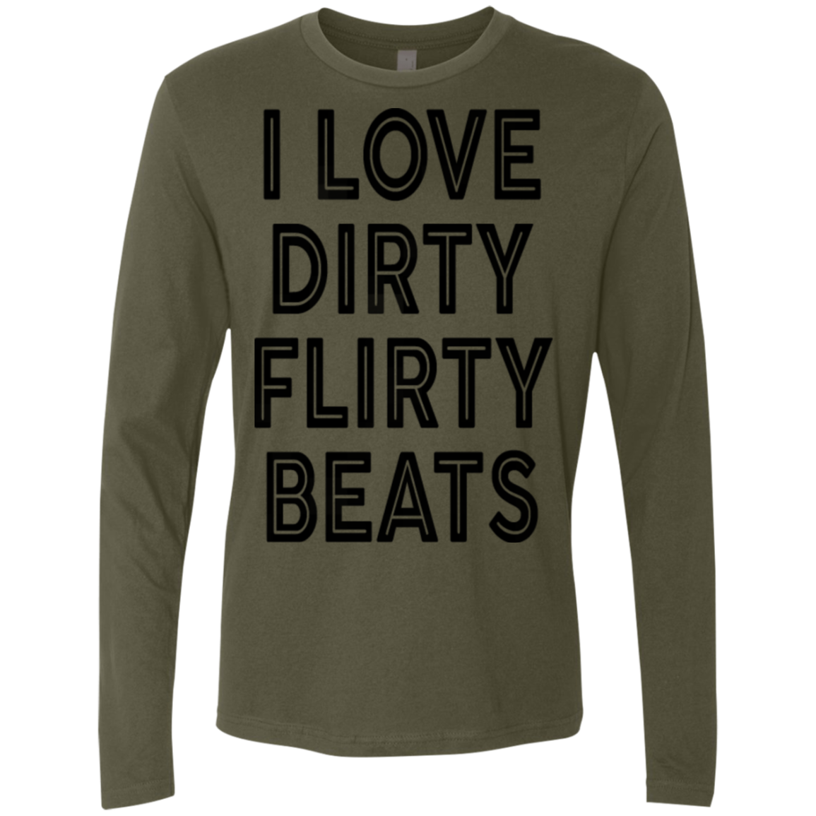 I Love Dirty Flirts Beats Men's Long Sleeve Tee