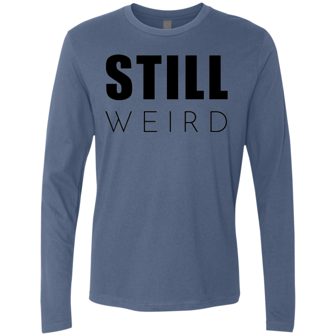 Still Weird Men's Long Sleeve Tee