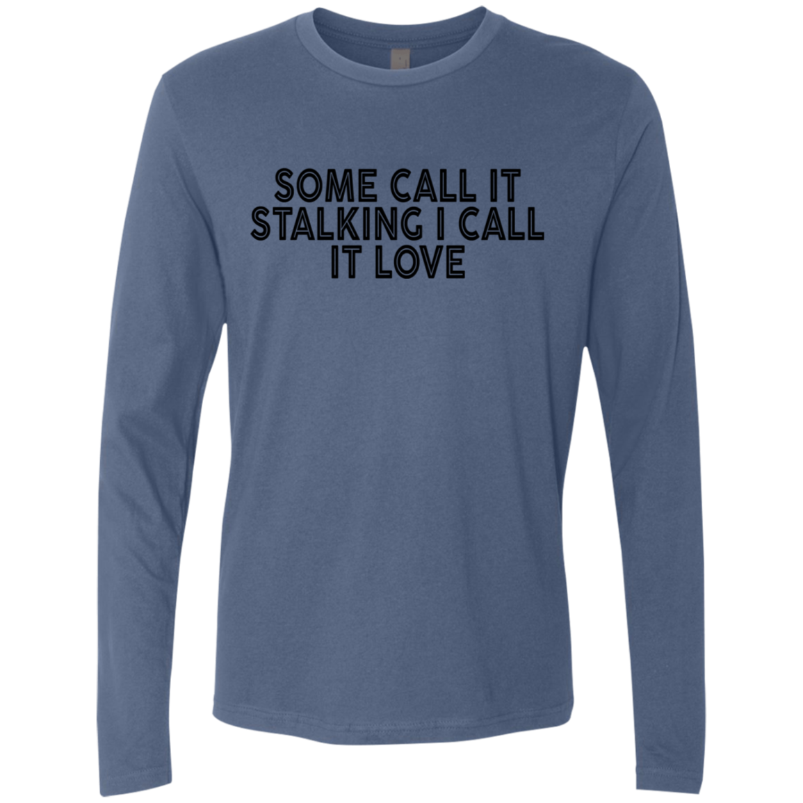 Some Call It Stalking I Call It Love Men's Long Sleeve Tee
