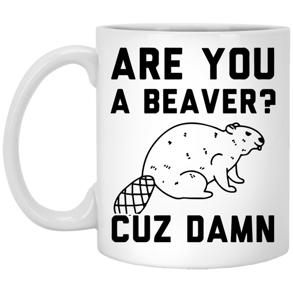 Are you a Beaver cuz Damn 11 oz. White Coffee Mug - Trendy Tees