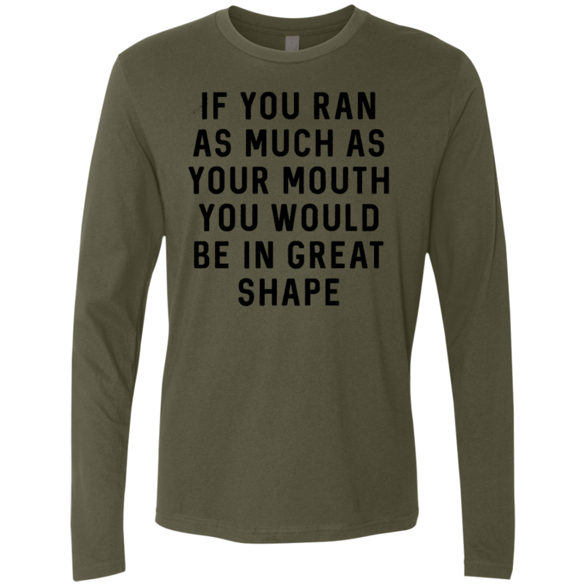 If You Ran As Much As Your Mouth You Would Be In Great Shape Men's Long Sleeve Tee