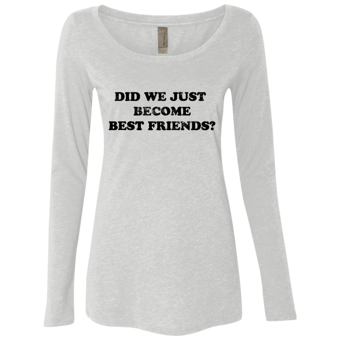 Did We Just Become Best Friends Women's Long Sleeve Tee