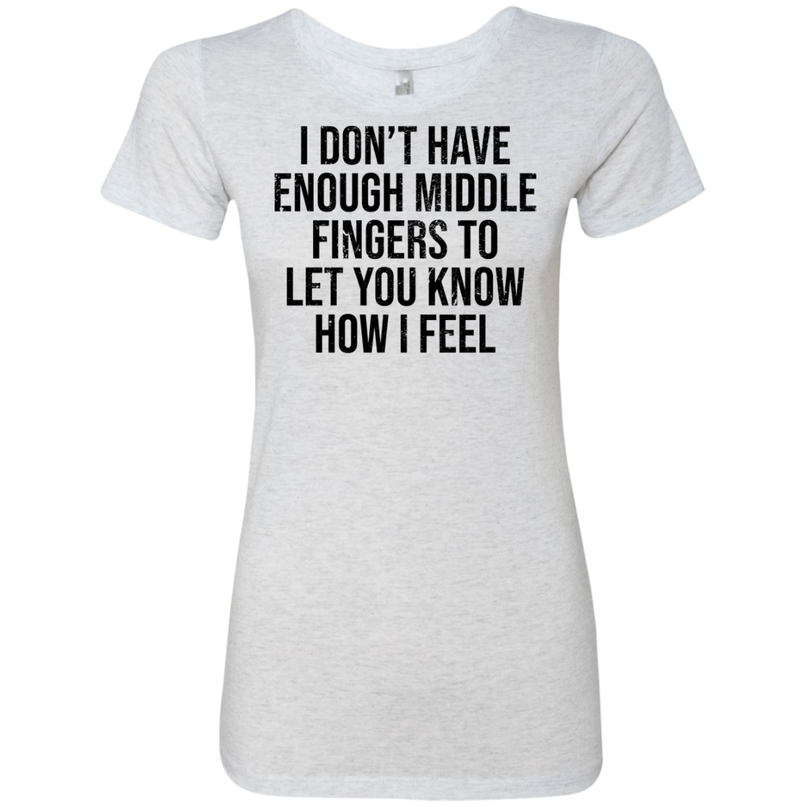 I Don't Have Enough Middle Fingers To Let You Know How I Feel Women's Classic Tee