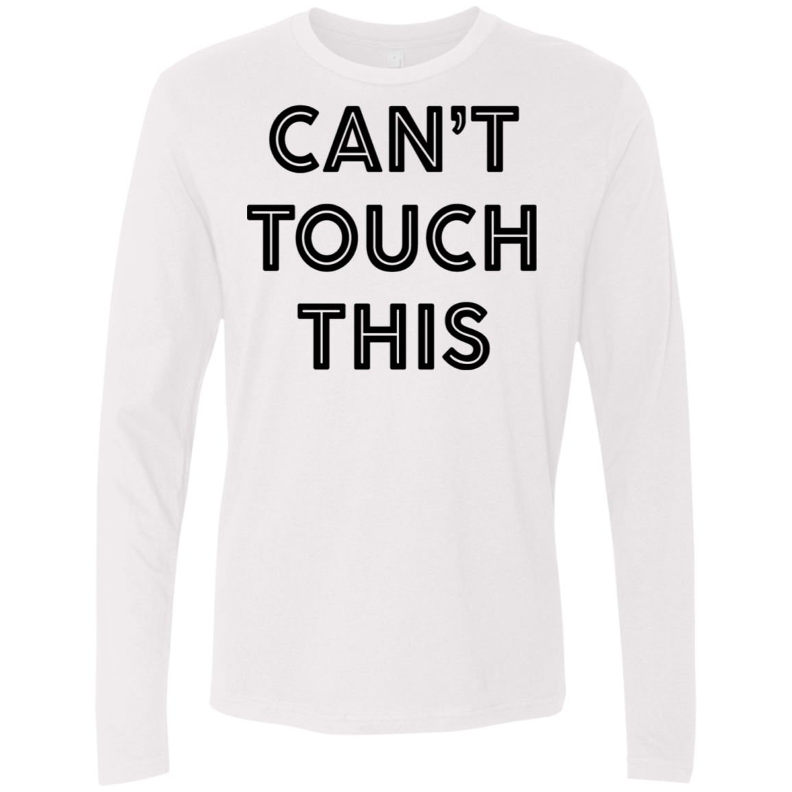 Can't Touch This Men's Long Sleeve Tee