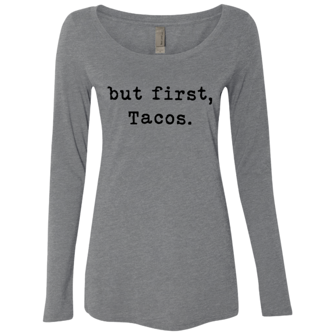 But First Tacos Women's Long Sleeve Tee - Trendy Tees