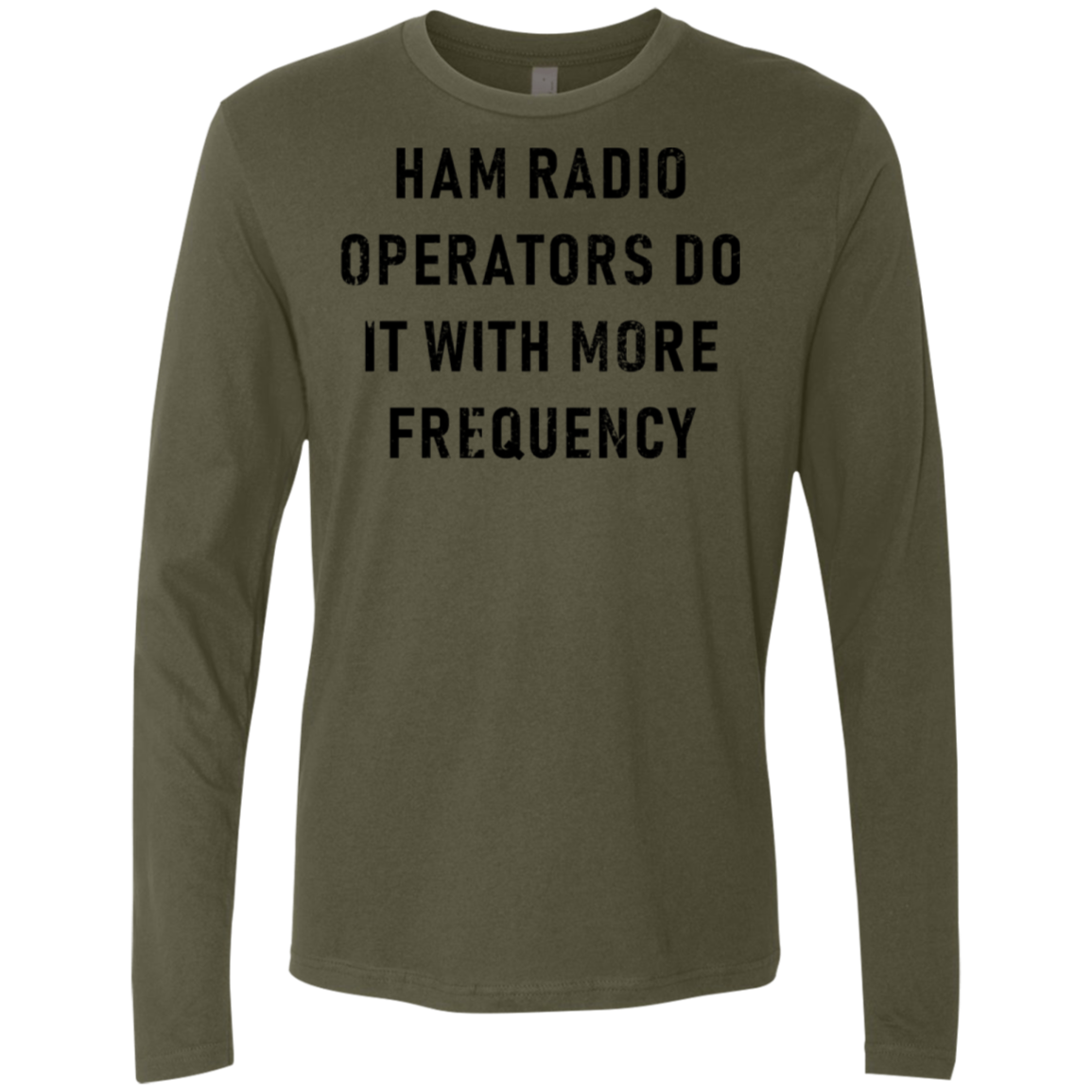 Ham Radio Operators Do It With More Frequency Men's Long Sleeve Tee