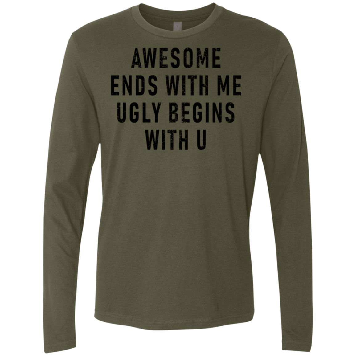 Awesome Ends With Me Ugly Begins With You Men's Long Sleeve Tee
