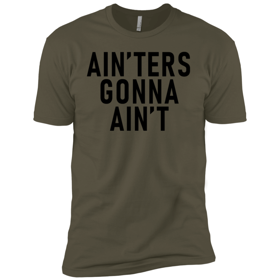 Ain'ters Gonna Ain't Men's Classic Tee