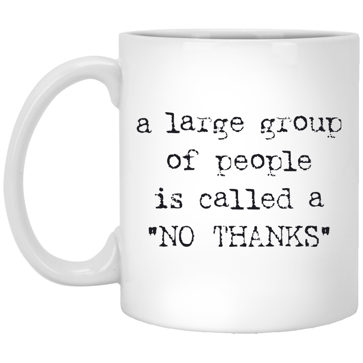A Large Group of People is Called No Thanks 11 oz. White Coffee Mug