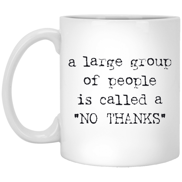 A Large Group of People is Called No Thanks 11 oz. White Coffee Mug - Trendy Tees