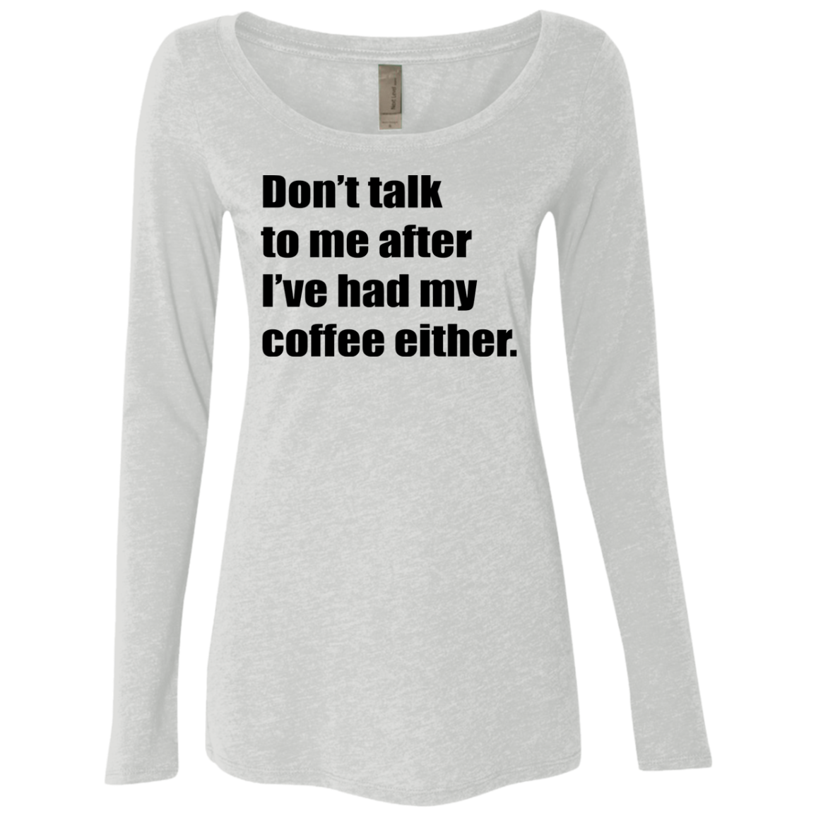 Don't talk to me after I've had my coffee either Women's Long Sleeve Tee