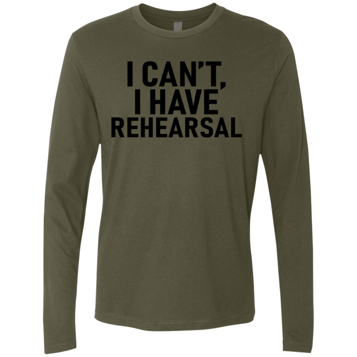 I Can't I Have Rehearsal Men's Long Sleeve Tee
