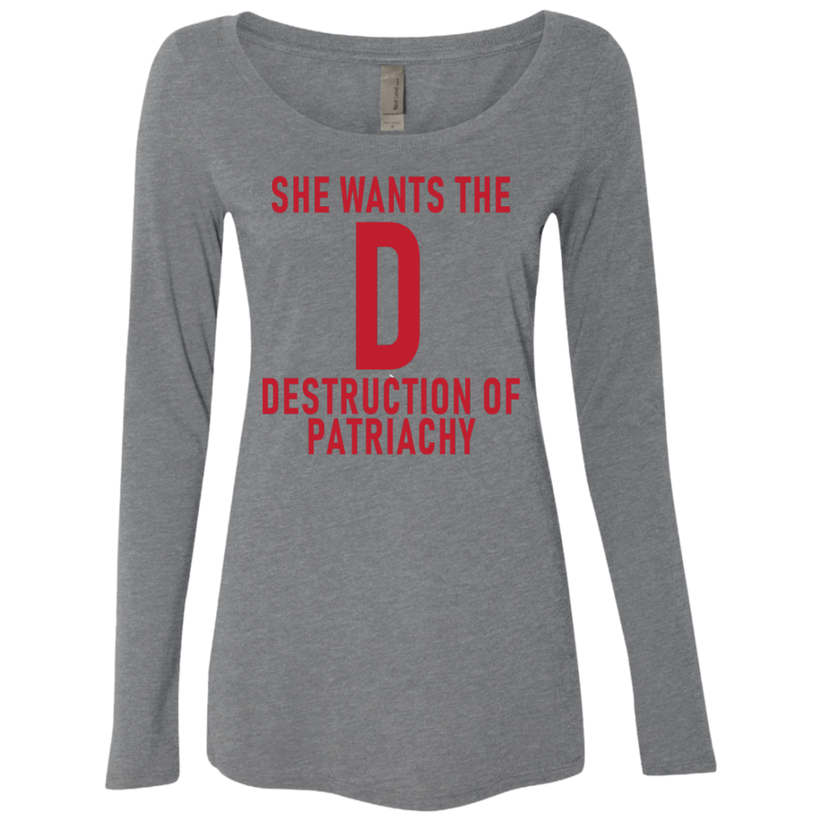 She Wants The D Destruction Of Patriarchy Women's Long Sleeve Tee