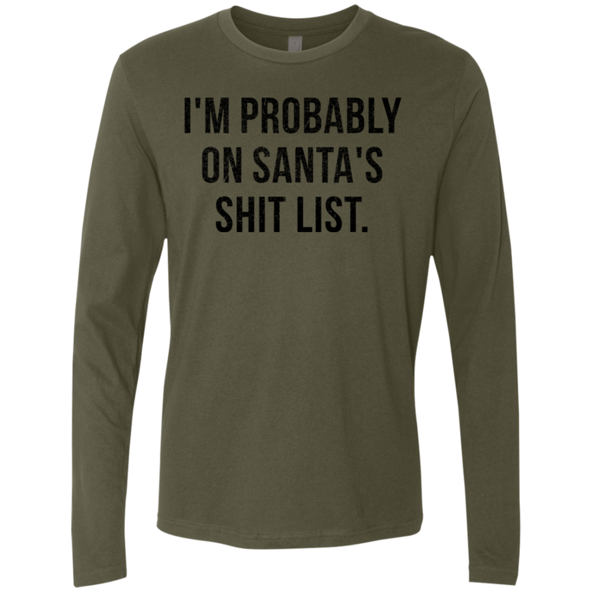 I'm Probably On Santa's Shit List Men's Long Sleeve Tee