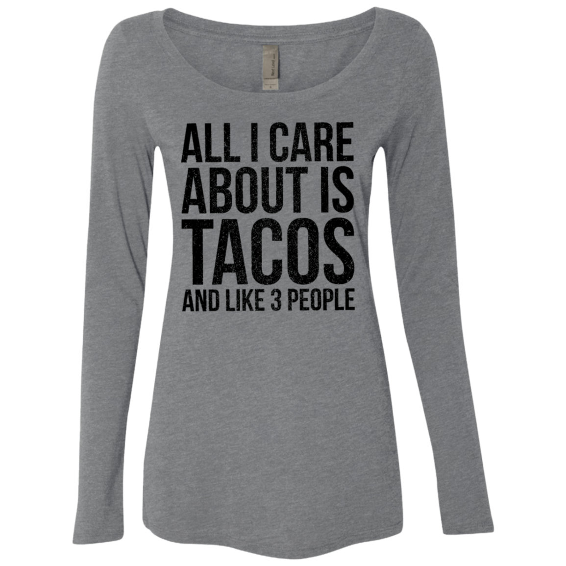 All I Care About is Tacos and Like 3 People Women's Long Sleeve Tee - Trendy Tees
