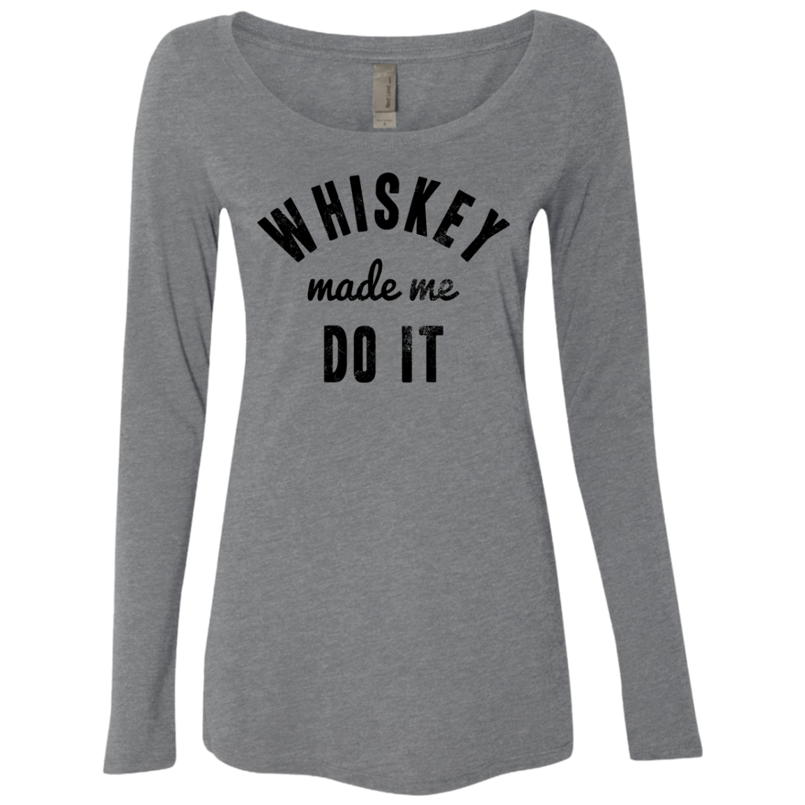 Whiskey Made Me Do It Women's Long Sleeve Tee