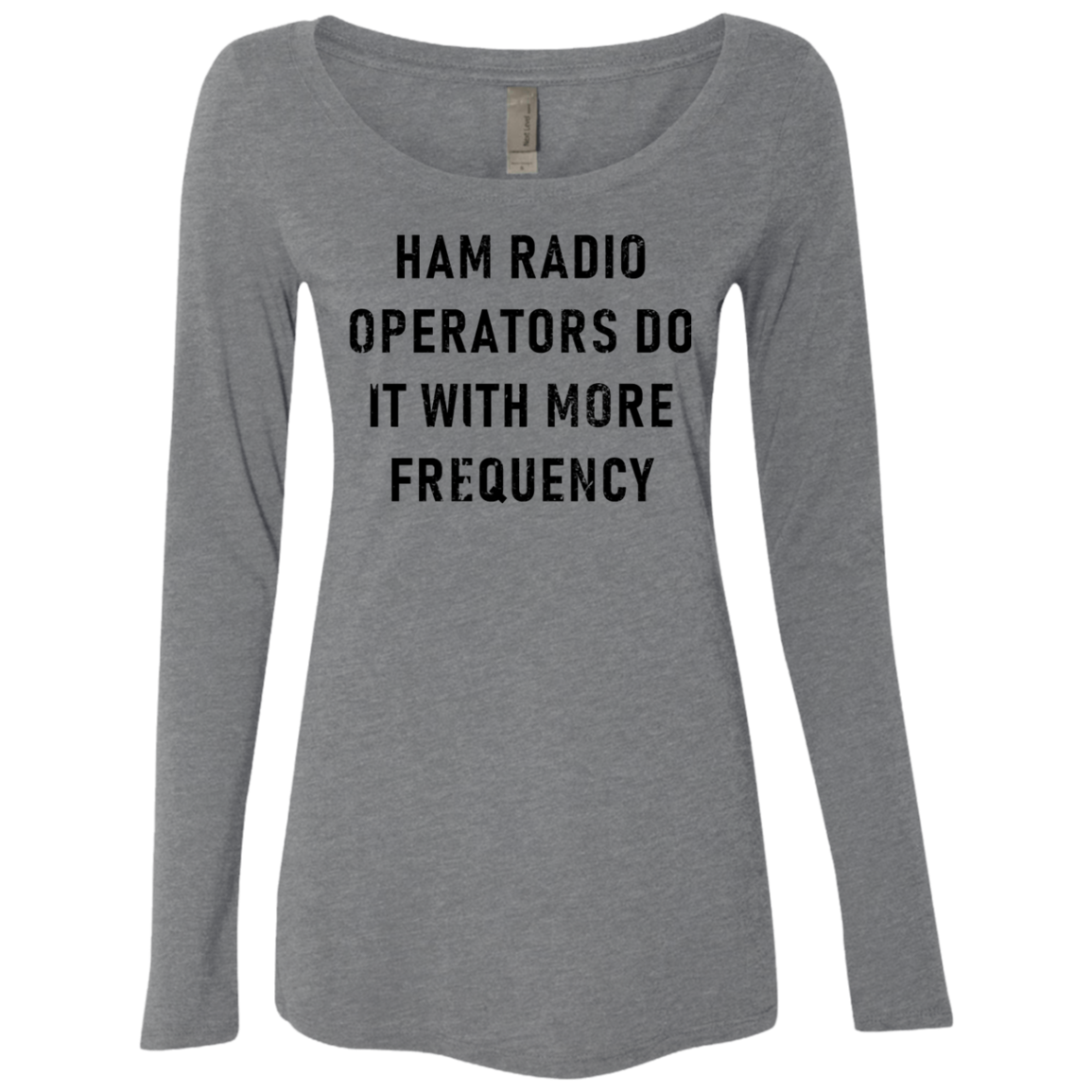 Ham Radio Operators Do It With More Frequency Women's Long Sleeve Tee