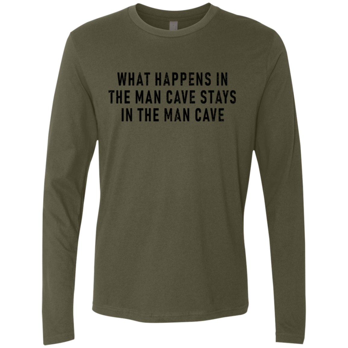 What Happens In The Man Cave Stays In The Man Cave Men's Long Sleeve Tee