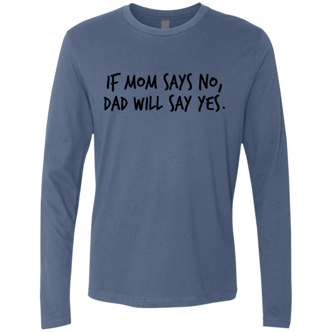 If My Mom Say No Dad Will Say Yes Men's Long Sleeve Tee