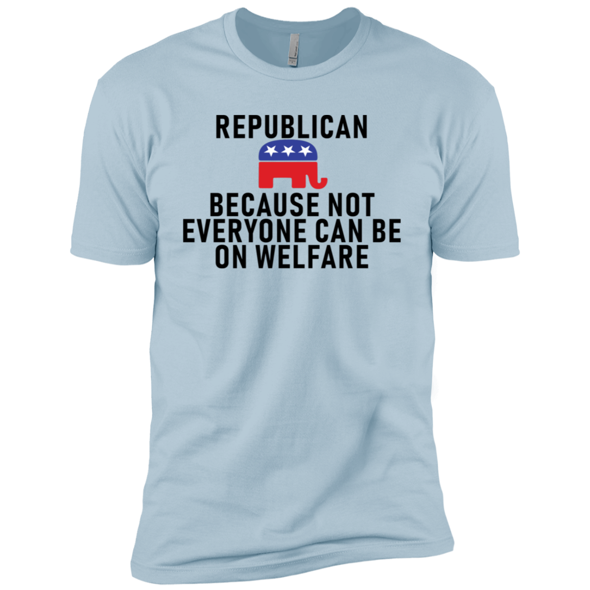 Republican Because Not Everyone Can Be On Welfare Men's Classic Tee
