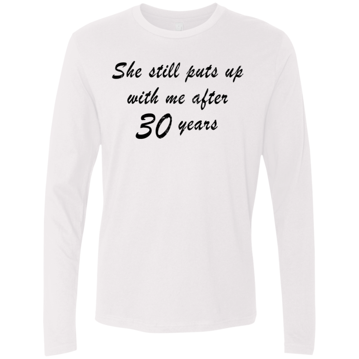 She Still Puts Up With Me After 30 Years Men's Long Sleeve Tee