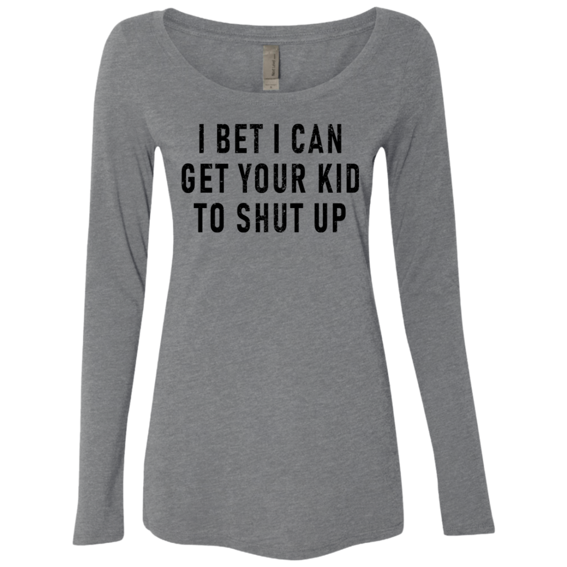 I Bet I Can Get Your Kid To Shut Up Women's Long Sleeve Tee