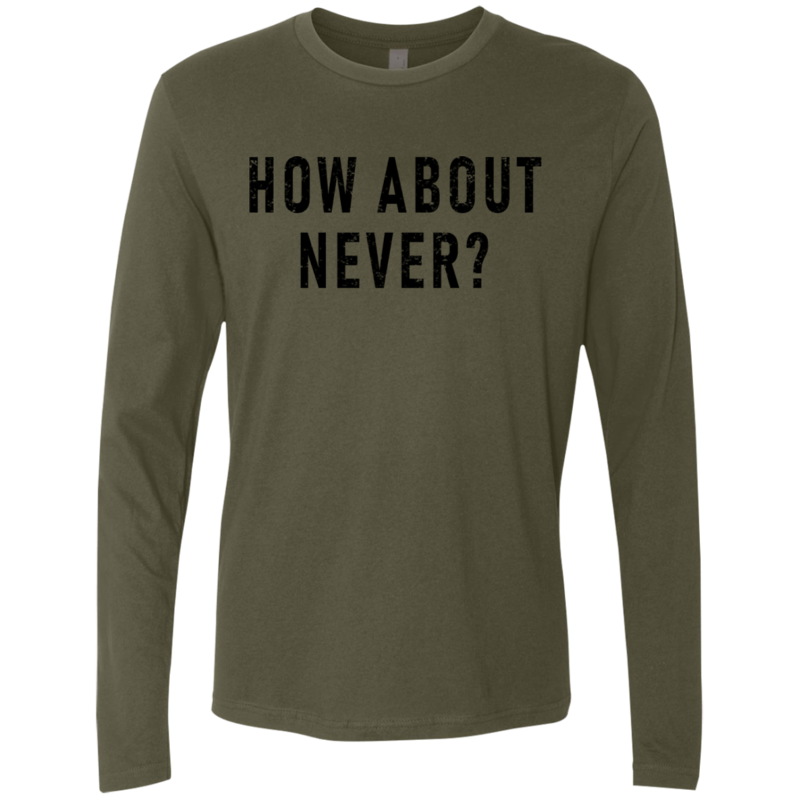 How About Never Men's Long Sleeve Tee