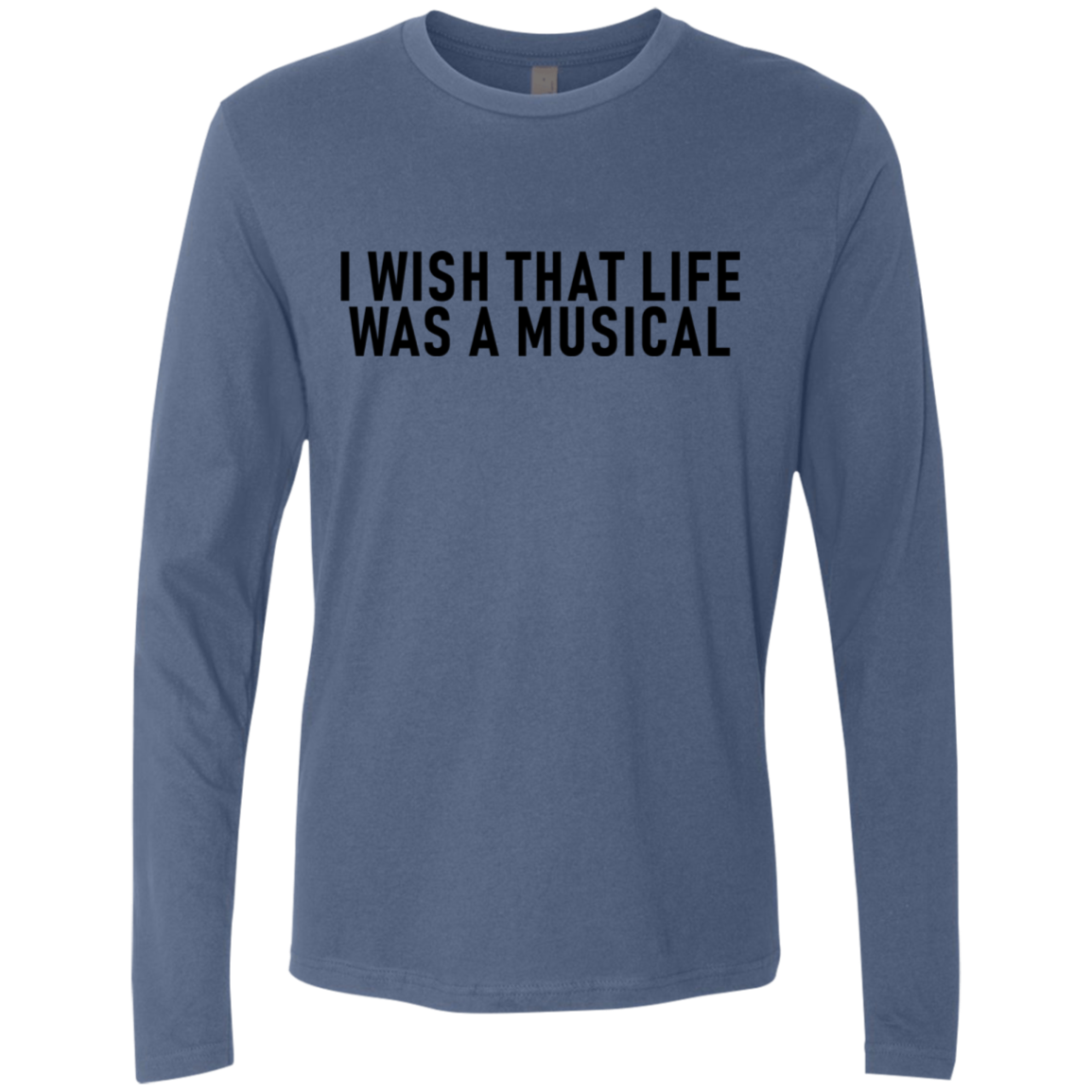 I Wish That Life Was A Musical Men's Long Sleeve Tee